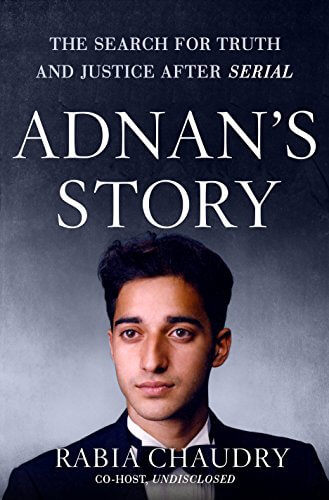 Adnan's Story: The Search for Truth and Justice After Serial by Rabia Chaudry
