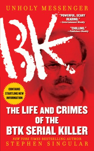 Unholy Messenger: The Life and Crimes of the Btk Serial Killer by Stephen Singular